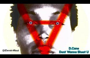 D.Cane – Dont Wanna Shoot U | iDerek4Real Songs (Lil Wayne)