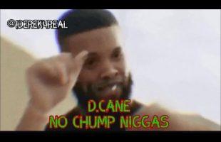 D.Cane – No Chump Niggas | iDerek4Real Songs