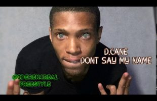 D.Cane – Dont Say My Name | iDerek4Real Songs (Lil Wayne)