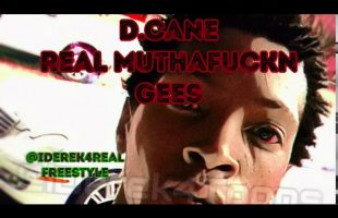 D.Cane – Real Muthafuckn Gees | IDerek4Real Freestyle