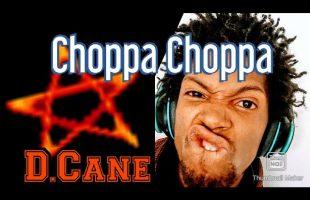 D.Cane – Choppa Choppa